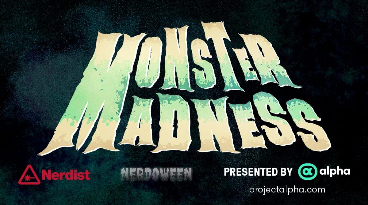 Monster Madness: Brought to you by Nerdist and Alpha